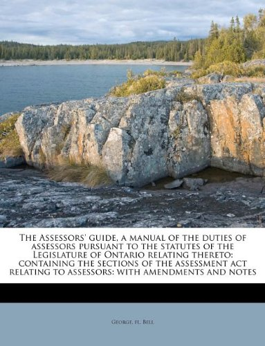 The Assessors' guide, a manual of the duties of assessors pursuant to the statutes of the Legislature of Ontario relating thereto: containing the ... to assessors: with amendments and notes PDF