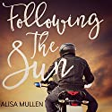 Following the Sun: A Novel Audiobook by Alisa Mullen Narrated by Jonathan Waters