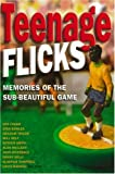 Paul Willetts Teenage Flicks: Memories of the Sub-beautiful Game