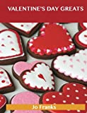 Valentine s Day Greats: Delicious Valentine s Day Recipes, The Top 89 Valentine s Day Recipes