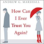 How Can I Ever Trust You Again?: Infidelity: From Discover to Recover in Seven Steps | Andrew G. Marshall