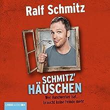 Schmitz' Häuschen: Wer Handwerker hat, braucht keine Feinde mehr (       ungekürzt) von Ralf Schmitz Gesprochen von: Ralf Schmitz