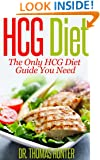 HCG Diet: The Only HCG Diet Guide You Need (The Revolutionary HCG Diet - Lose Weight Fast Book 1)