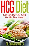img - for HCG Diet: The Only HCG Diet Guide You Need (The Revolutionary HCG Diet - Lose Weight Fast Book 1) book / textbook / text book