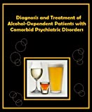 img - for Diagnosis and Treatment of Alcohol-Dependent Patients with Comorbid Psychiatric Disorders book / textbook / text book