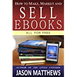 How to Make, Market and Sell Ebooks - All for Free ~ Jason Matthews
