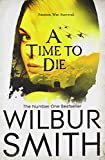 A Time to Die (Courtneys of Africa) Wilbur Smith