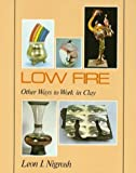 img - for Low Fire: Other Ways To Work In Clay (ILLUSTRATED) by Leon I Nigrosh (1980) Hardcover book / textbook / text book