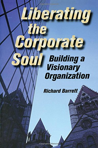 Liberating the Corporate Soul : Building a Visionary Organization, Barrett, Richard