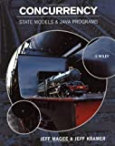 img - for Concurrency: State Models and Java Programs 2nd (second) Edition by Magee, Jeff, Kramer, Jeff published by Wiley (2006) Hardcover book / textbook / text book