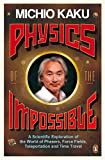 Physics of the Impossible: A Scientific Exploration of the World of Phasers, Force Fields, Teleportation and Time Travel (0141030909) by Kaku, Michio
