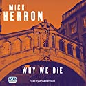 Why We Die Audiobook by Mick Herron Narrated by Anna Bentinck