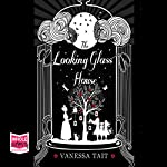 The Looking Glass House | Vanessa Tait