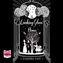 The Looking Glass House (       UNABRIDGED) by Vanessa Tait Narrated by Melody Grove