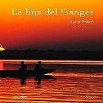 La hija del Ganges [Daughter of the Ganges] | Asha Miró