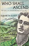 WHO SHALL ASCEND: LIFE OF R.KENNETH STACHAN OF COSTA RICA (0340109513) by ELISABETH ELLIOT