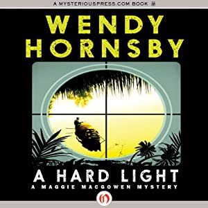 A Hard Light: A Maggie MacGowen Mystery, Book 5 | [Wendy Hornsby]