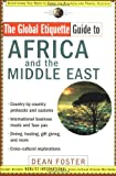 Dean Foster The Global Etiquette Guide to Africa and the Middle East: Everything You Need to Know for Business and Travel Success (Global Etiquette Guides)