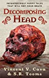 Decomposing Head: Frighteningly Funny Tales That Will Rot Your Brain