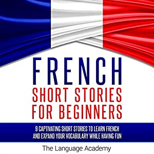 French Short Stories for Beginners: 9 Captivating Short Stories to Learn French and Expand Your Vocabulary While Having Fun Hörbuch von  The Language Academy Gesprochen von: Erik Bjork, Susana Larraz