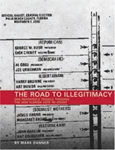 Image for The Road to Illegitimacy: One Reporter's Travels Throught the 2000 Florida Vote Re-Count