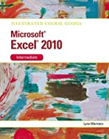 Microsoft Excel 2010 Intermediate: Illustrated Course Guide Front Cover