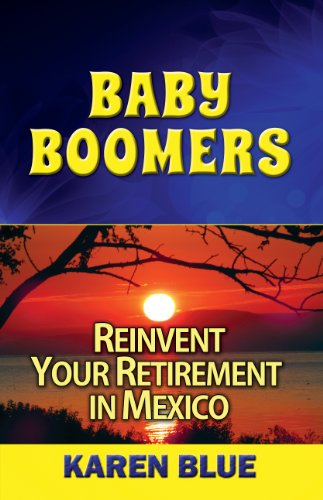 Baby Boomers: Reinvent Your Retirement in Mexico