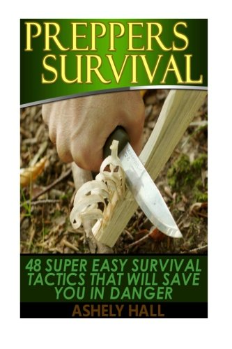 Preppers Survival: 48 Super Easy Survival Tactics That Will Save You In Danger (Preppers Survival, preppers survival books, preppers survival guide)