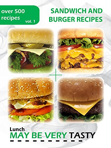 Sandwich and Burger Recipes - Volume 1: Volume 1