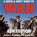 A Quick & Dirty Guide to War: The Tools for Understanding the Global War on Terror, Cyber War, Iraq, the Persian Gulf, China, Afghanistan, the Balkans, East Africa, Colombia, Mexico, and Other Hot Spots Hörbuch von James F. Dunnigan, Austin Bay Gesprochen von: Stephen Hoye