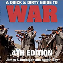 A Quick & Dirty Guide to War: The Tools for Understanding the Global War on Terror, Cyber War, Iraq, the Persian Gulf, China, Afghanistan, the Balkans, East Africa, Colombia, Mexico, and Other Hot Spots (       UNABRIDGED) by James F. Dunnigan, Austin Bay Narrated by Stephen Hoye