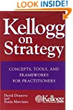 Kellogg on Strategy : Concepts, Tools, and Frameworks for Practitioners