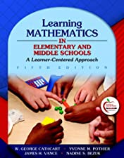 Learning Mathematics in Elementary and Middle School A Learner Centered Approach by George S. Cathcart