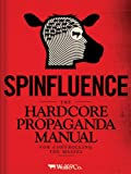 Spinfluence: The Hardcore Propaganda Manual for Controlling the Masses