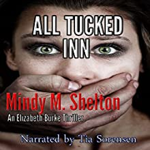 All Tucked Inn: An Elizabeth Burke Thriller, Book 1 Audiobook by Mindy M. Shelton Narrated by Tia Sorensen