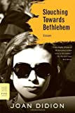 Slouching Towards Bethlehem: Essays (FSG Classics) (0374531382) by Didion, Joan