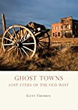 Ghost Towns: Lost Cities of the Old West (Shire Library USA)