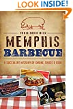 Memphis Barbecue:: A Succulent History of Smoke, Sauce & Soul (American Palate)