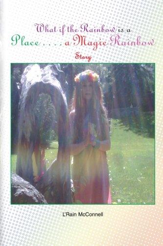 Was ist, wenn der Regenbogen ist ein Ort: eine magische Regenbogen-Geschichte