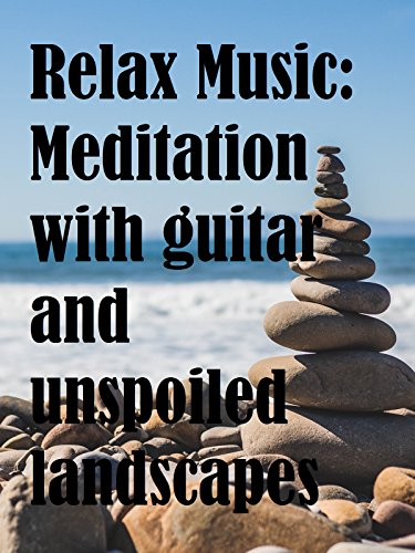 Relax Music: Meditation with guitar and unspoiled landscapes