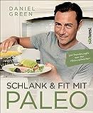 """Schlank und fit mit Paleo: 100 Trendrezepte aus der """"Steinzeitküche"""""""