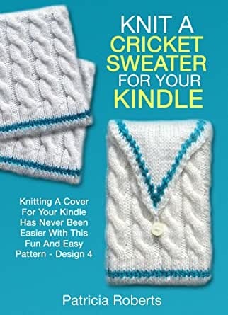Knitting Pattern For Cricket Sweater : Knit A Cricket Sweater For Your Kindle: Knitting A Cover For Your Kindle Has ...
