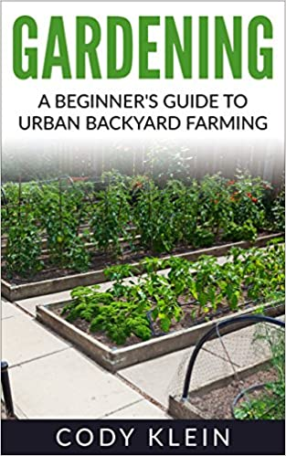 Gardening: A Beginner's Guide to Urban Backyard Farming (gardening, herbal, herbs, antibiotics, garden)