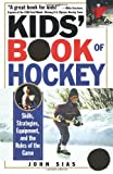 Kids Book Of Hockey: Skills, Strategies, Equipment, and the Rules of the Game