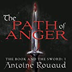 The Path of Anger: The Book and the Sword, Book 1 | Antoine Rouaud