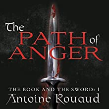 The Path of Anger: The Book and the Sword, Book 1 (       UNABRIDGED) by Antoine Rouaud Narrated by Michael Kramer
