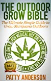 The Outdoor Grow Bible: The Ultimate Simple Guide to Grow Marijuana Outdoors!