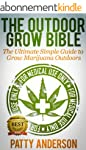The Outdoor Grow Bible: The Ultimate...