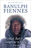 Ranulph Fiennes Mad, Bad and Dangerous to Know