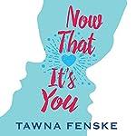 Now That It's You | Tawna Fenske